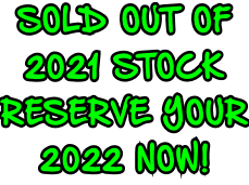 SOLD OUT OF  2021 STOCK RESERVE YOUR 2022 NOW!